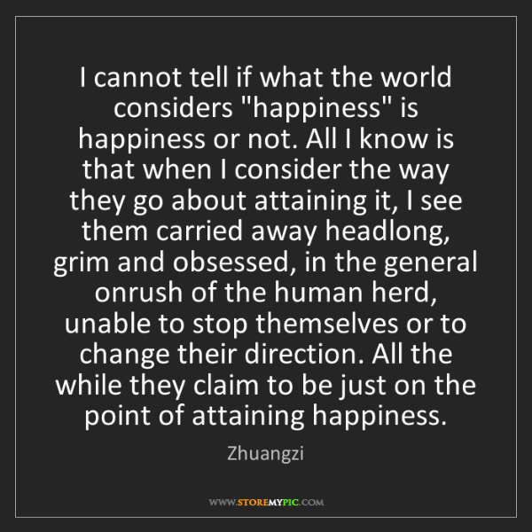 "Zhuangzi: I cannot tell if what the world considers ""happiness""..."