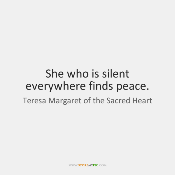 She who is silent everywhere finds peace.