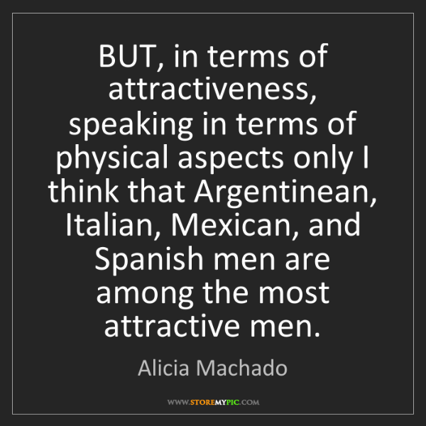 Alicia Machado: BUT, in terms of attractiveness, speaking in terms of...
