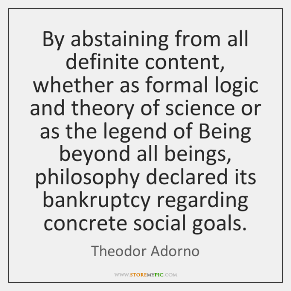By abstaining from all definite content, whether as formal logic and theory ...