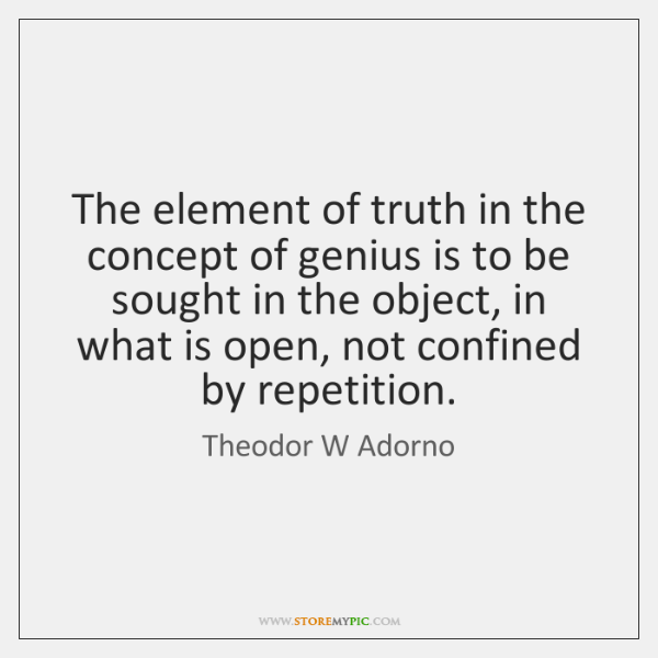 The element of truth in the concept of genius is to be ...