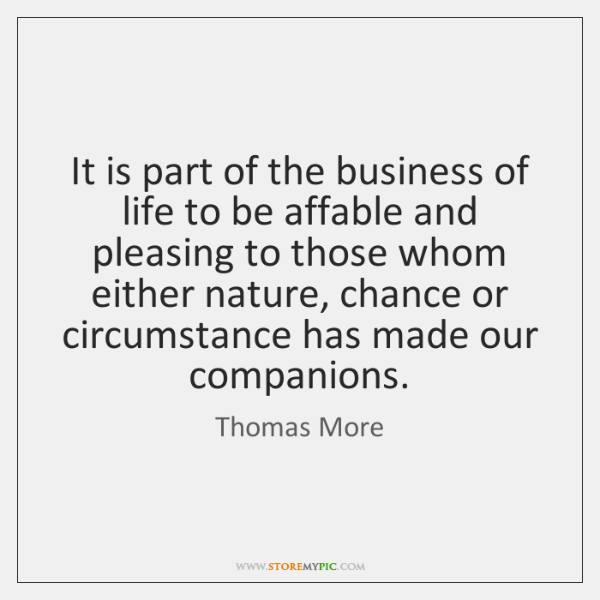 It is part of the business of life to be affable and ...