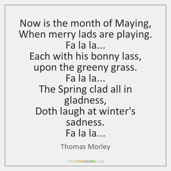 Now is the month of Maying,  When merry lads are playing.  Fa ...