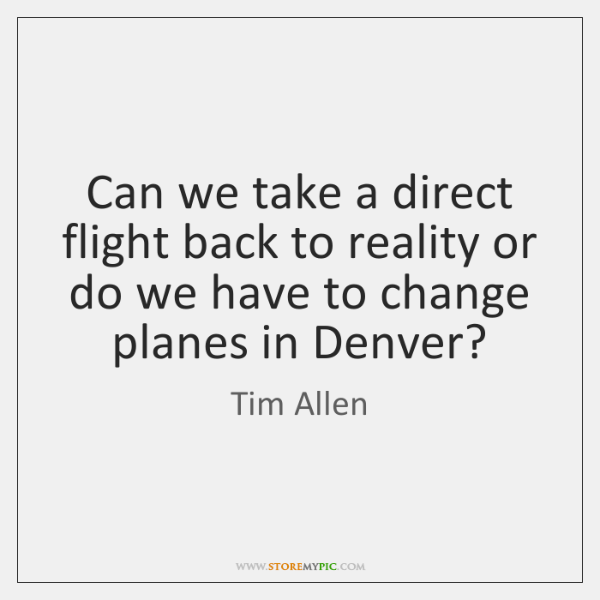 Can we take a direct flight back to reality or do we ...