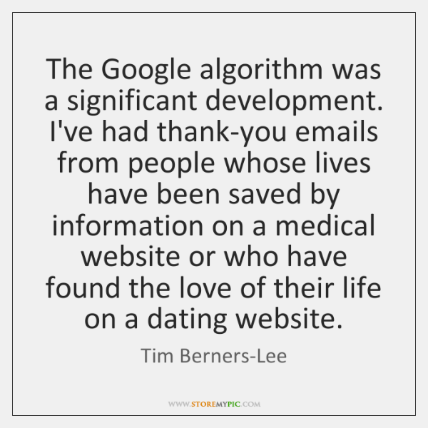 The Google algorithm was a significant development. I've had thank-you emails from ...