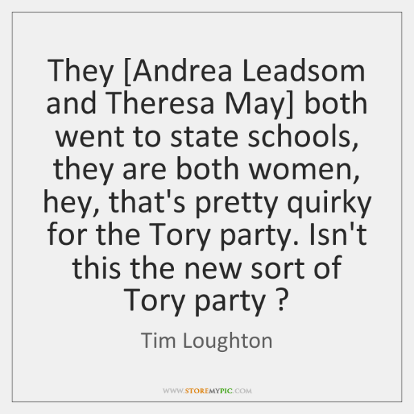 They [Andrea Leadsom and Theresa May] both went to state schools, they ...