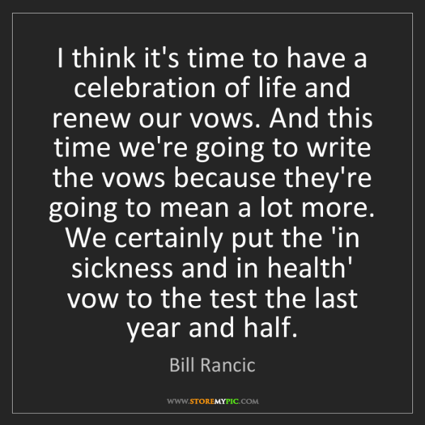 Bill Rancic: I think it's time to have a celebration of life and renew...
