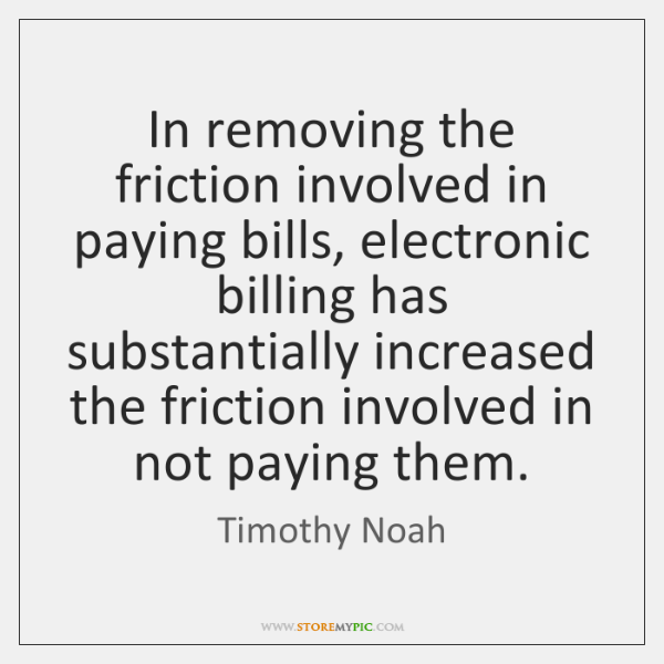 In removing the friction involved in paying bills, electronic billing has substantially ...