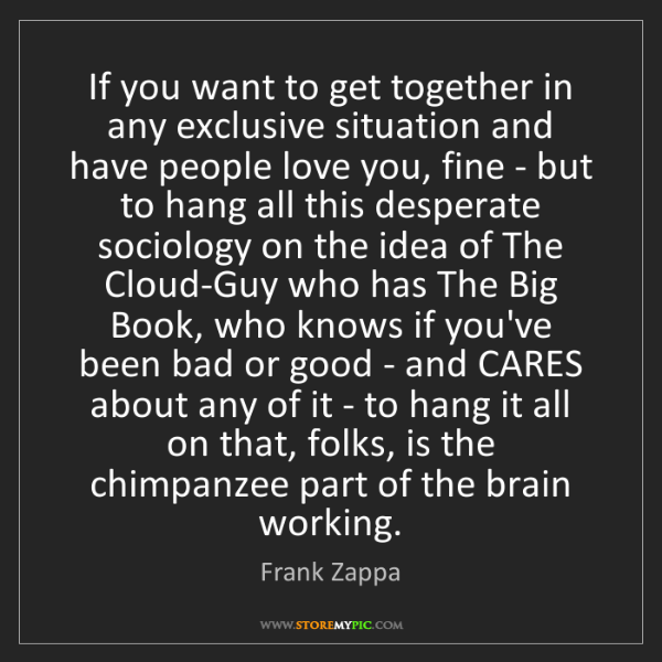 Frank Zappa: If you want to get together in any exclusive situation...