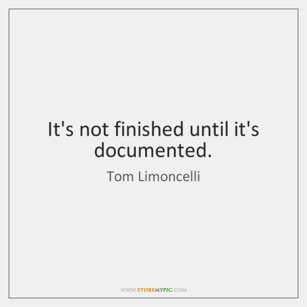 It's not finished until it's documented.