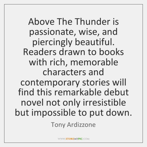 Above The Thunder is passionate, wise, and piercingly beautiful. Readers drawn to ...