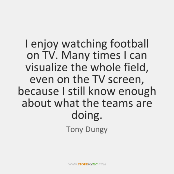 I enjoy watching football on TV. Many times I can visualize the ...