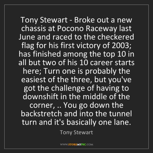 Tony Stewart: Tony Stewart - Broke out a new chassis at Pocono Raceway...