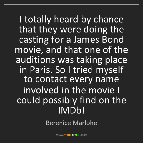 Berenice Marlohe: I totally heard by chance that they were doing the casting...