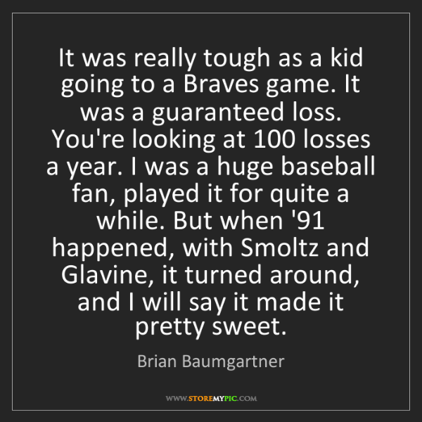 Brian Baumgartner: It was really tough as a kid going to a Braves game....