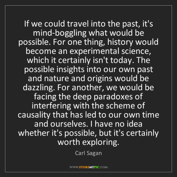 Carl Sagan: If we could travel into the past, it's mind-boggling...
