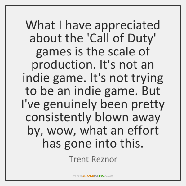 What I have appreciated about the 'Call of Duty' games is the ...