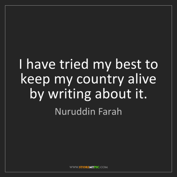 Nuruddin Farah: I have tried my best to keep my country alive by writing...
