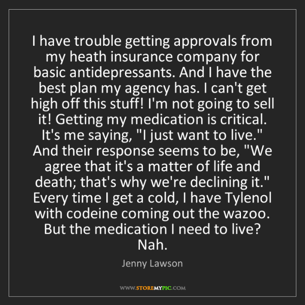 Jenny Lawson: I have trouble getting approvals from my heath insurance...