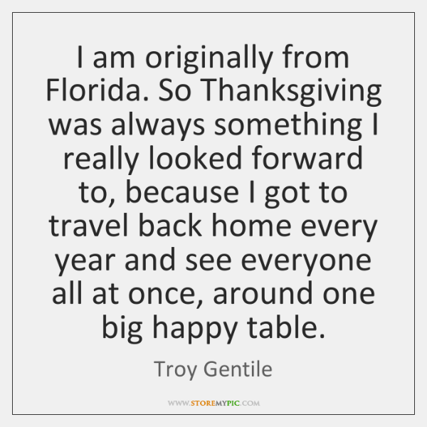 I am originally from Florida. So Thanksgiving was always something I really ...