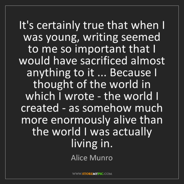 Alice Munro: It's certainly true that when I was young, writing seemed...