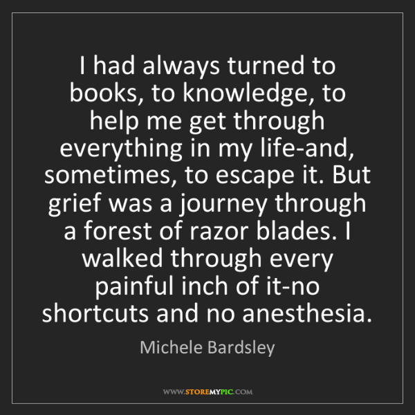 Michele Bardsley: I had always turned to books, to knowledge, to help me...