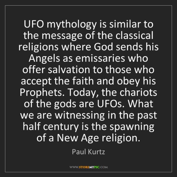 Paul Kurtz: UFO mythology is similar to the message of the classical...