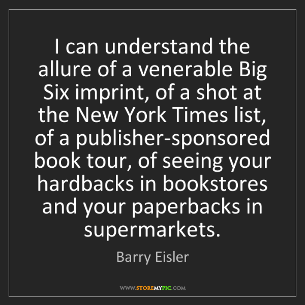 Barry Eisler: I can understand the allure of a venerable Big Six imprint,...