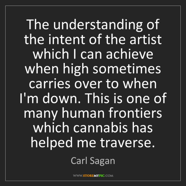 Carl Sagan: The understanding of the intent of the artist which I...