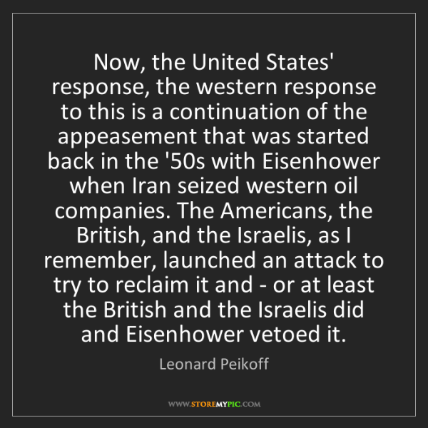 Leonard Peikoff: Now, the United States' response, the western response...