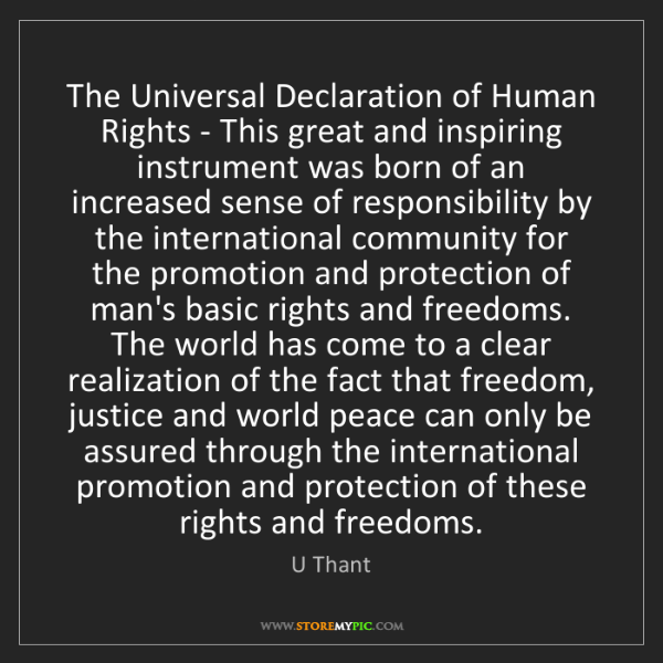 U Thant: The Universal Declaration of Human Rights - This great...