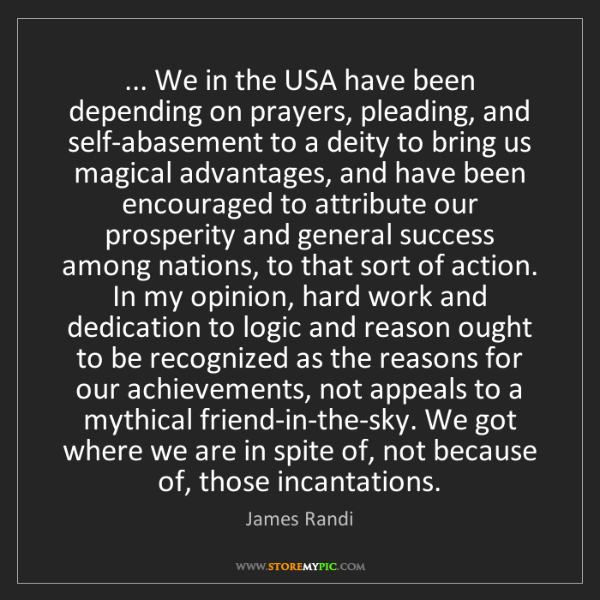 James Randi: ... We in the USA have been depending on prayers, pleading,...