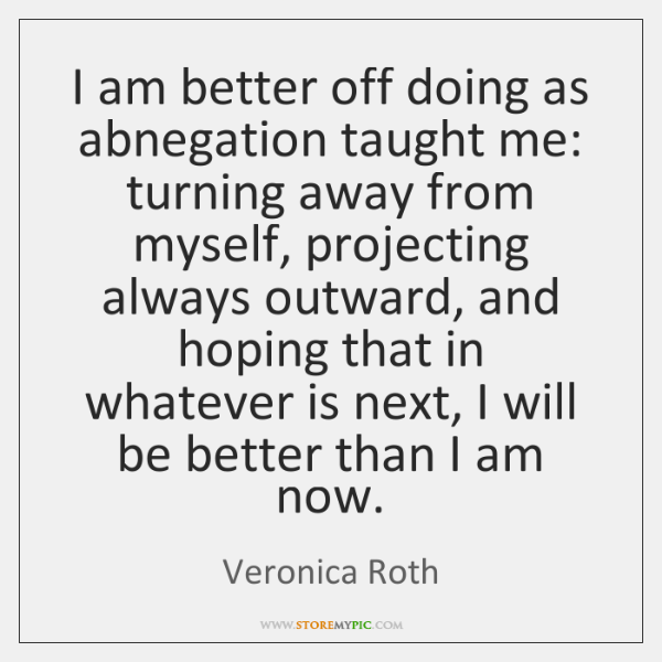 I am better off doing as abnegation taught me: turning away from ...