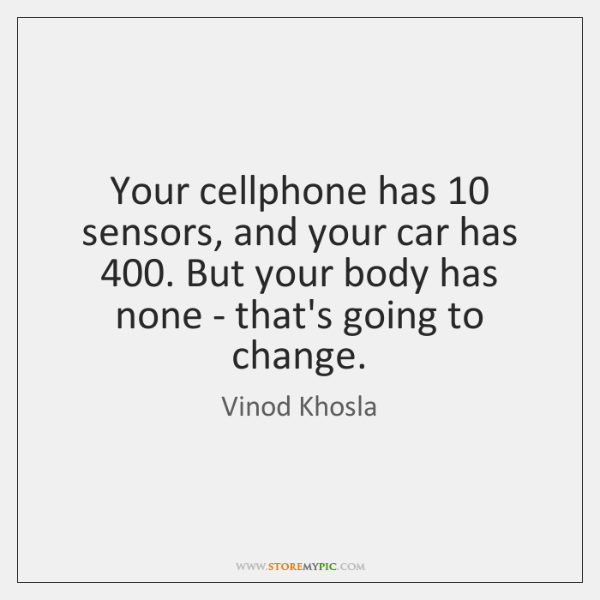 Your cellphone has 10 sensors, and your car has 400. But your body has ...