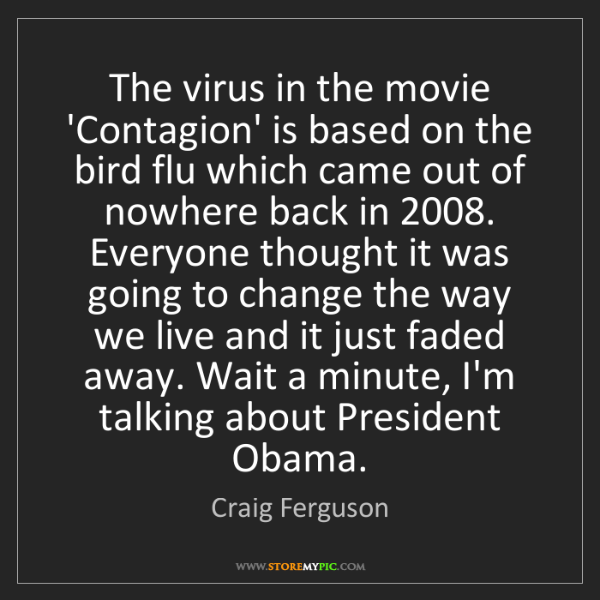 Craig Ferguson: The virus in the movie 'Contagion' is based on the bird...