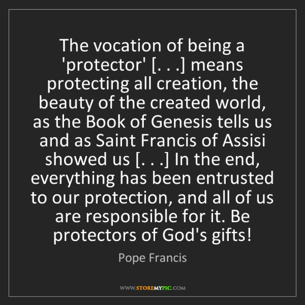 Pope Francis: The vocation of being a 'protector' [. . .] means protecting...