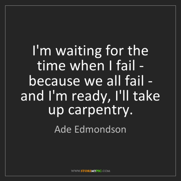 Ade Edmondson: I'm waiting for the time when I fail - because we all...