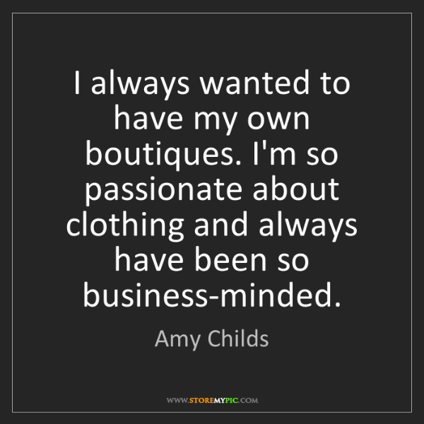 Amy Childs: I always wanted to have my own boutiques. I'm so passionate...