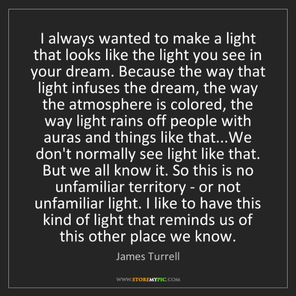 James Turrell: I always wanted to make a light that looks like the light...