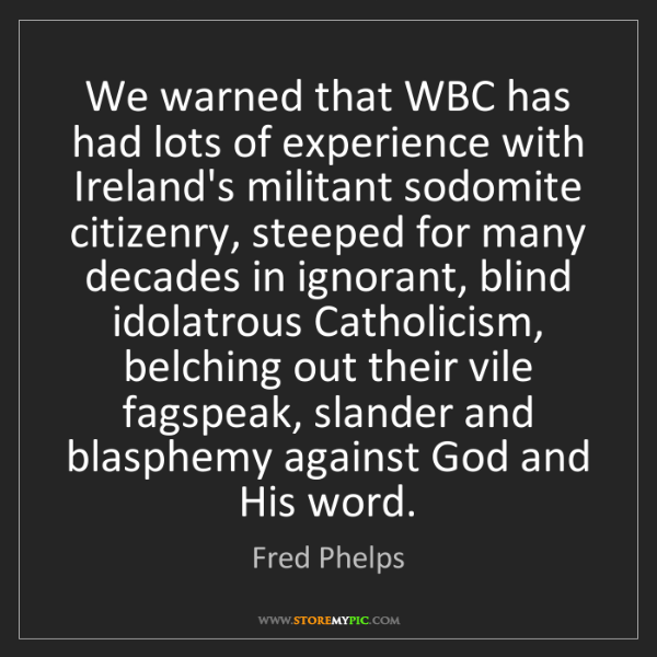 Fred Phelps: We warned that WBC has had lots of experience with Ireland's...