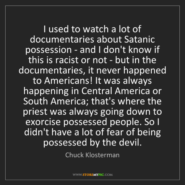 Chuck Klosterman: I used to watch a lot of documentaries about Satanic...