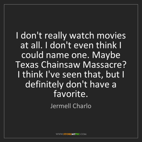 Jermell Charlo: I don't really watch movies at all. I don't even think...