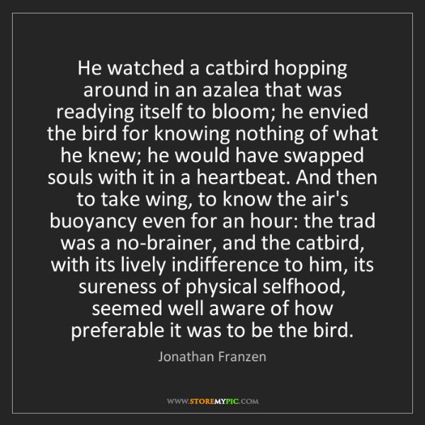 Jonathan Franzen: He watched a catbird hopping around in an azalea that...