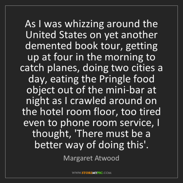Margaret Atwood: As I was whizzing around the United States on yet another...