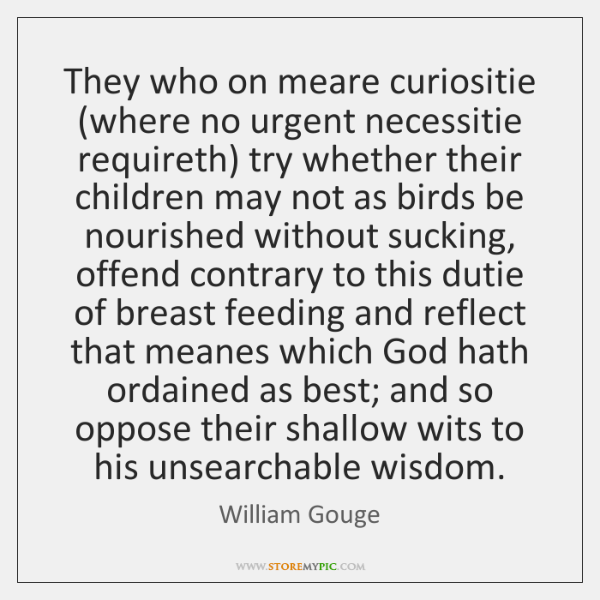 They who on meare curiositie (where no urgent necessitie requireth) try whether ...