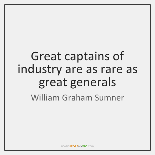 Great captains of industry are as rare as great generals