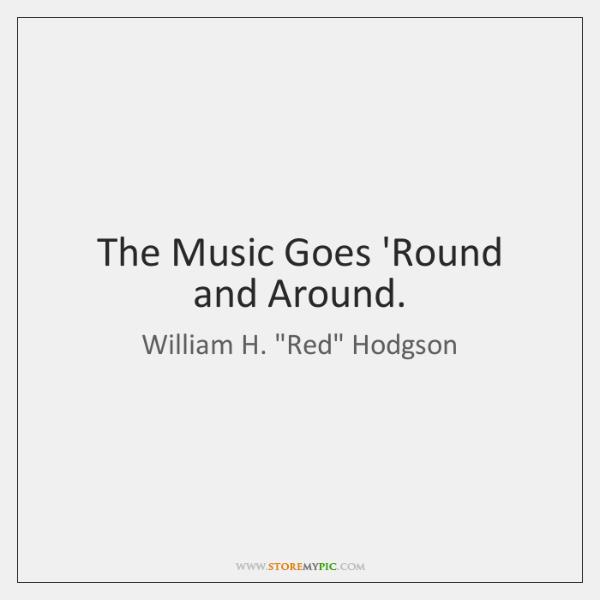 The Music Goes 'Round and Around.