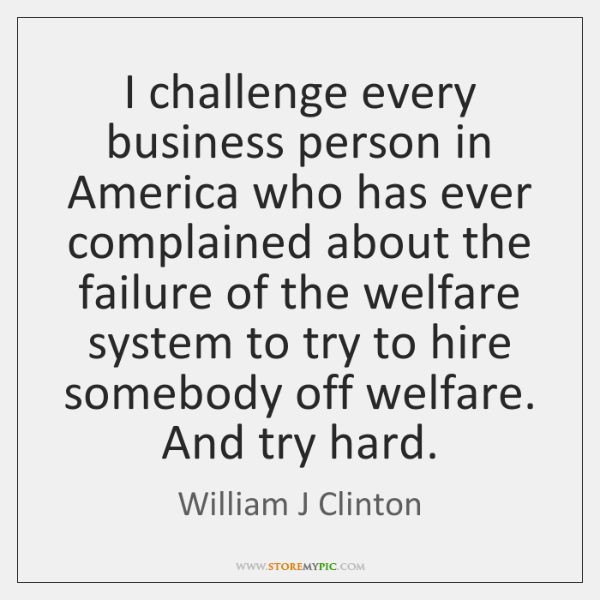 I challenge every business person in America who has ever complained about ...