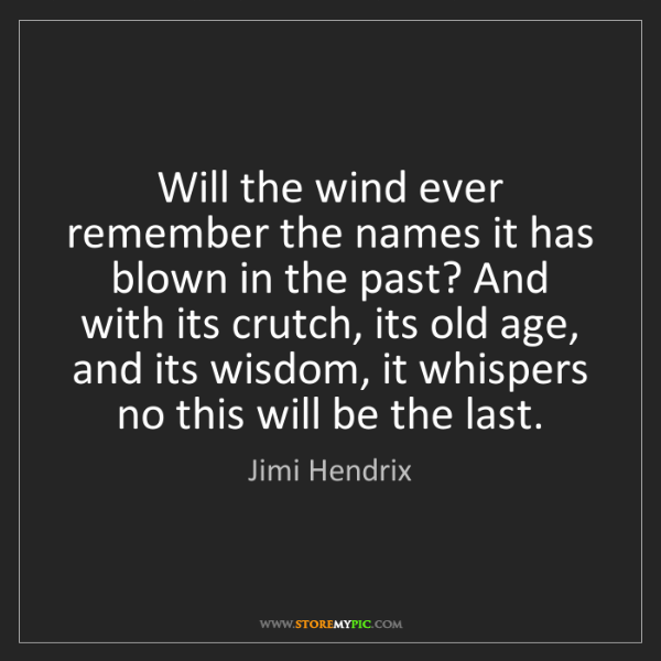 Jimi Hendrix: Will the wind ever remember the names it has blown in...