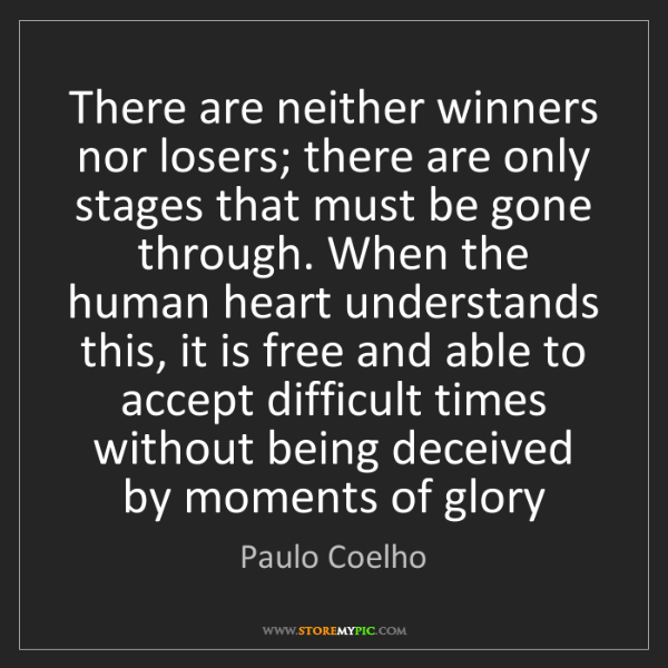 Paulo Coelho: There are neither winners nor losers; there are only...